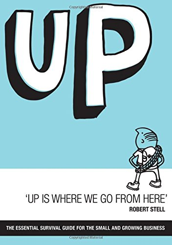 9781784622855: Up is Where We Go from Here: The Essential Survival Guide for the Small and Growing Business