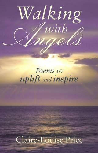 Walking with Angels: Poems to Uplift and: Claire-Louise Price