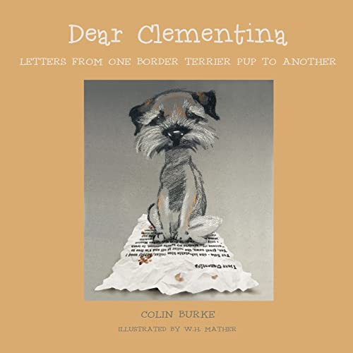 9781784624231: Dear Clementina: Letters from one Border Terrier pup to another