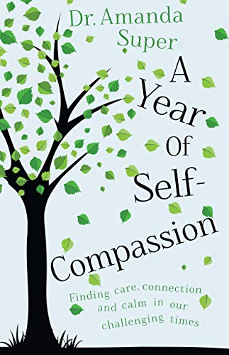 9781784624255: A Year of Self-Compassion: Finding Care, Connection and Calm in Our Challenging Times