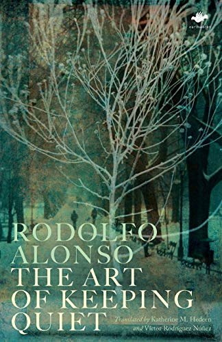 The Art of Keeping Quiet: Poems 1952-2011: Rodolfo Alonso