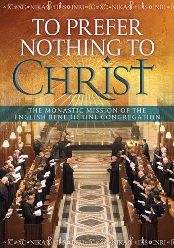 9781784690922: To Prefer Nothing to Christ: The Monastic Mission of the English Benedictine Congregation