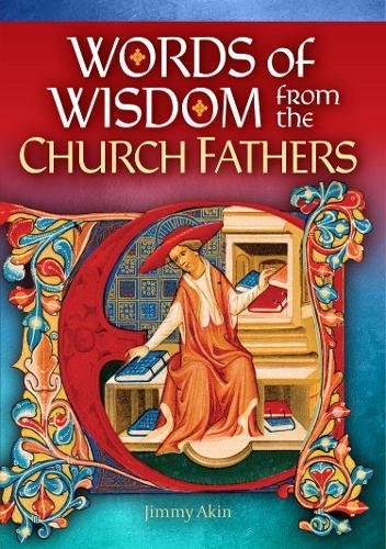 Words of Wisdom from the Church Fathers: Jimmy Akin