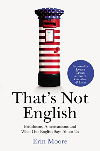 9781784701918: That's Not English: Britishisms, Americanisms and What Our English Says About Us