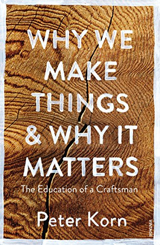 9781784705060: Why We Make Things and Why it Matters: The Education of a Craftsman