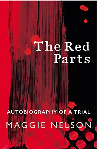 The Red Parts: Autobiography of a Trial: NELSON,MAGGIE