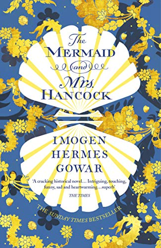 9781784705992: The Mermaid and Mrs Hancock: the absolutely spellbinding Sunday Times top ten bestselling historical fiction phenomenon