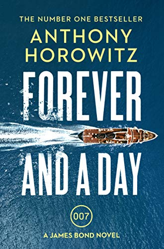 9781784706388: Forever and a Day: the explosive number one bestselling new James Bond thriller (James Bond 007)