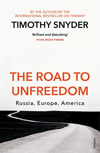 9781784708573: The Road to Unfreedom: Russia, Europe, America