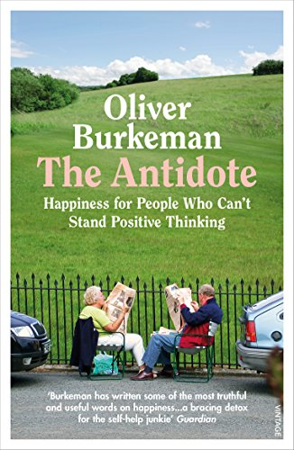 9781784709662: The Antidote: Happiness for People Who Can't Stand Positive Thinking