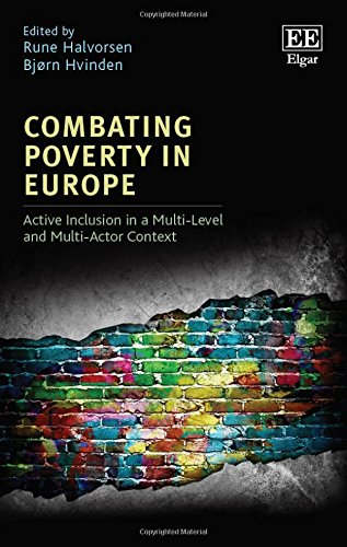 Combating Poverty in Europe: Active Inclusion in a Multi-Level and Multi-Actor Context