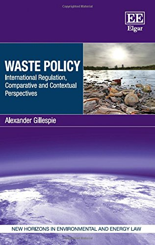 Waste Policy: International Regulation, Comparative and Contextual Perspectives (New Horizons in ...