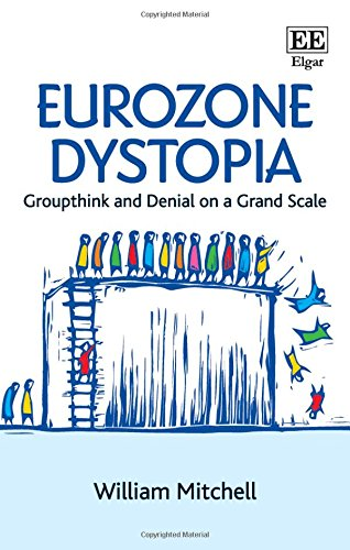 Eurozone Dystopia: Groupthink and Denial on a Grand Scale (Hardback): William Mitchell