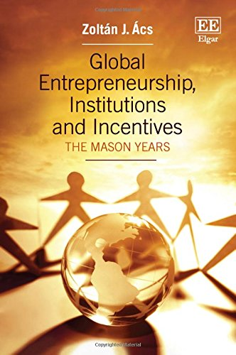 9781784718046: Global Entrepreneurship, Institutions and Incentives: The Mason Years