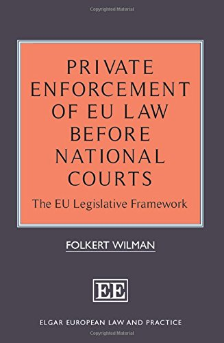 9781784718480: Private Enforcement of EU Law Before National Courts: The EU Legislative Framework (Elgar European Law and Practice series)