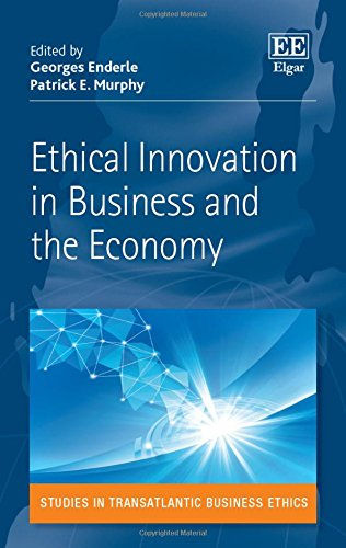 Ethical Innovation in Business and the Economy (Studies in TransAtlantic Business Ethics series): ...