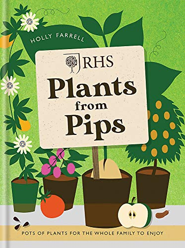 RHS Plants from Pips: Pots of Plants for the Whole Family to Enjoy: Farrell, Holly