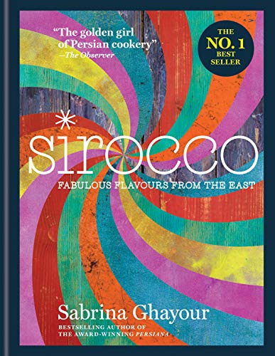 9781784720476: Sirocco: Fabulous Flavours from the East: From the Sunday Times no.1 bestselling author of Feasts, Persiana and Bazaar: Fast Flavours from the East
