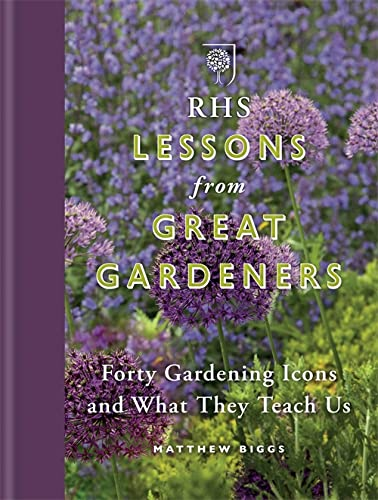9781784720810: RHS Lessons from Great Gardeners: Forty Gardening Icons and What They Teach Us