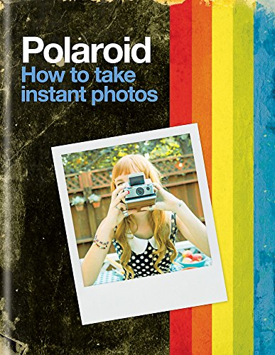 9781784720841: Polaroid: How to Take Instant Photos