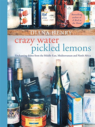 9781784721435: Crazy Water, Pickled Lemons: Enchanting Dishes from the Middle East, Mediterranean and North Africa