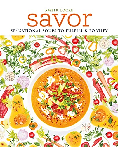 9781784722340: Savor: Scrumptious soups to fulfil & fortify