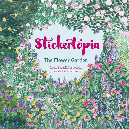 9781784723118: Stickertopia The Flower Garden: Create beautiful artworks, one sticker at a time