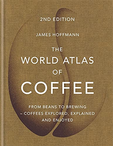 9781784724290: The World Atlas of Coffee: From beans to brewing - coffees explored, explained and enjoyed