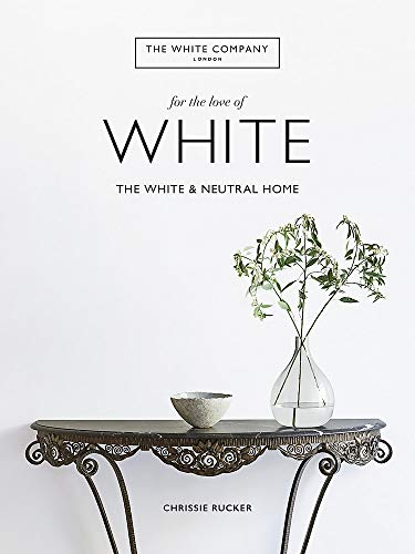 9781784725563: The White Company, For the Love of White: The White & Neutral Home