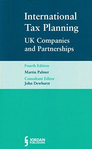 International Tax Planning for UK Companies and Partnerships: Palmer, Martin; Dewhurst, John