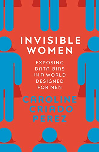 9781784741723: Invisible Women: Exposing Data Bias in a World Designed for Men