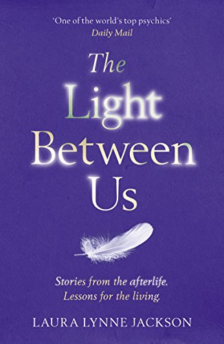 9781784751067: The Light Between Us: Lessons from Heaven That Teach Us to Live Better in the Here and Now