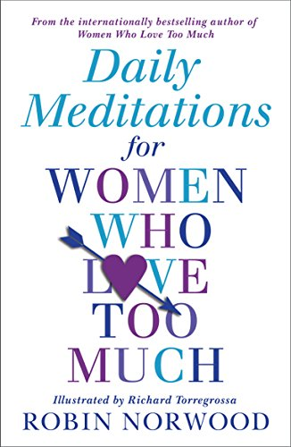 Daily Meditations For Women Who Love Too Much (Paperback): Robin Norwood