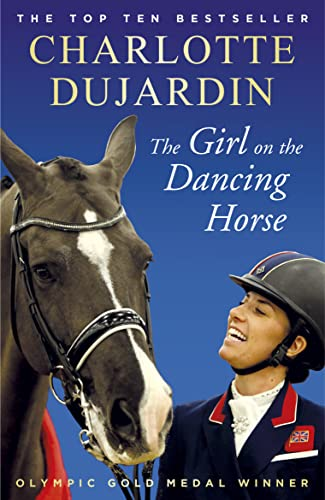 9781784758585: The Girl on the Dancing Horse: Charlotte Dujardin and Valegro