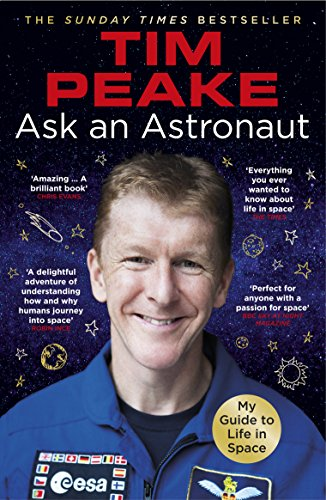 9781784759483: Ask an Astronaut: My Guide to Life in Space (Official Tim Peake Book)
