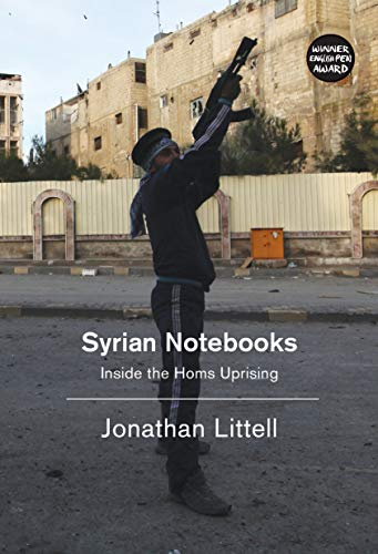9781784780647: Syrian Notebooks: Inside the Homs Uprising