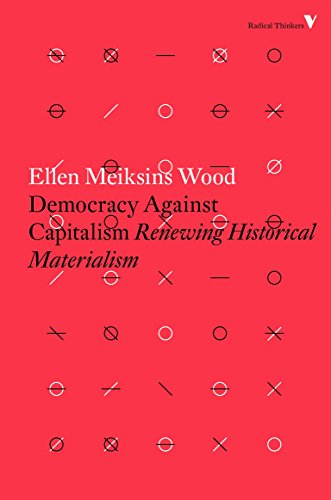 9781784782443: Democracy Against Capitalism: Renewing Historical Materialism (Radical Thinkers)