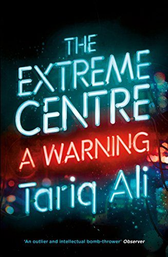 9781784782627: The Extreme Centre: A Warning