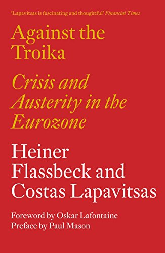 Against the Troika: Crisis and Austerity in: Heiner Flassbeck, Costas