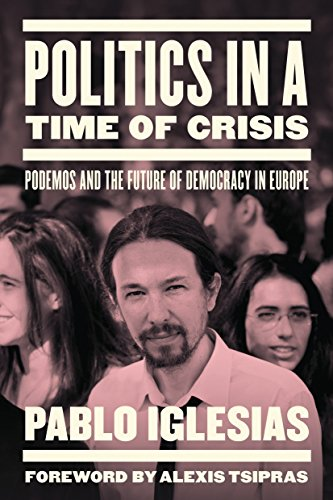 9781784783358: Politics in a Time of Crisis: Podemos and the Future of Democracy in Europe