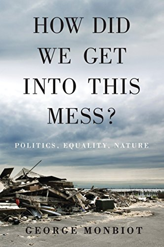 9781784783624: How Did We Get into This Mess?: Politics, Equality, Nature