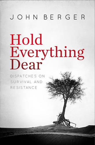 9781784783723: Hold Everything Dear: Dispatches on Survival and Resistance