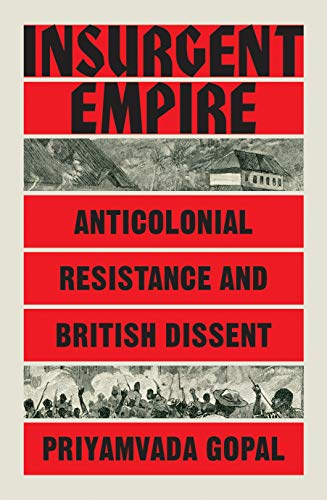9781784784133: Insurgent Empire: Anticolonialism and the Making of British Dissent: Anticolonial Resistance and British Dissent