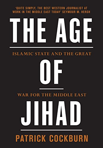 Age of Jihad: Islamic State and the Great War for the Middle East: Cockburn, Patrick