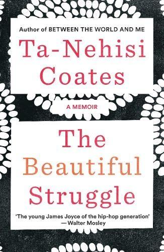 The Beautiful Struggle: A Memoir: Coates, Ta-Nehisi