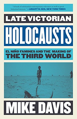 Late Victorian Holocausts : El Niño Famines and the Making of the Third World: Davis, Mike