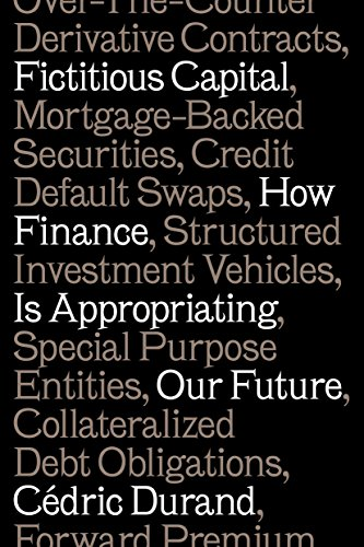 9781784787196: Fictitious Capital: How Finance is Appropriating Our Future