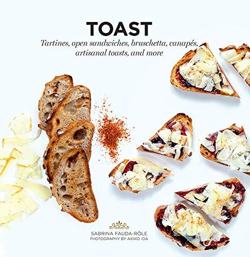 Toast : Tartines, Open Sandwiches, Bruschetta, Canapes,: Sabrina Fauda-Role