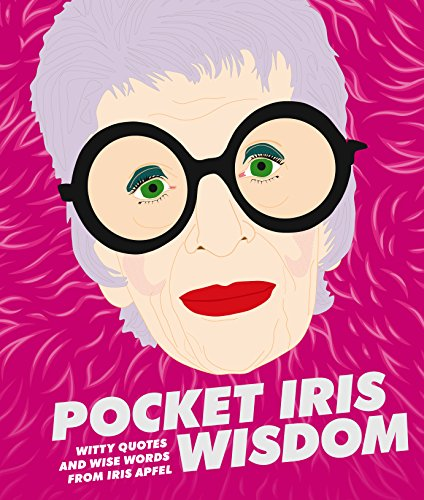 9781784880651: Pocket Iris Wisdom: Witty Quotes and Wise Words from Iris Apfel