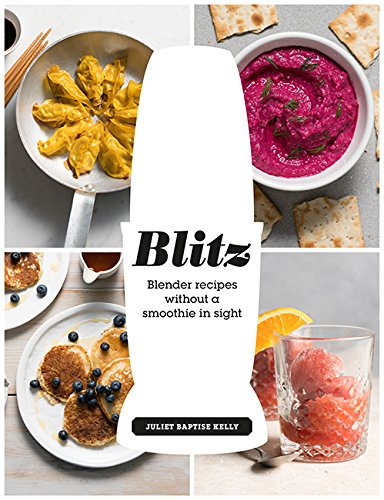 Blitz: Blender Recipes Without a Smoothie in Sight 9781784881368 Blenders, liquidizers, and juicers are the obvious choice when you need to make a smoothie, but they also hold untapped potential for de